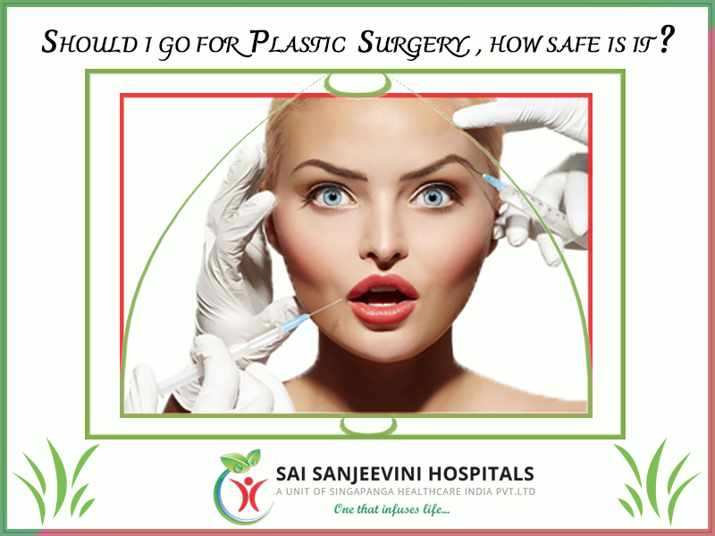 Should I go for Plastic Surgery, How safe is it?